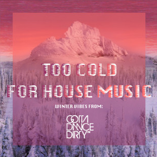 TOO COLD FOR HOUSE MUSIC