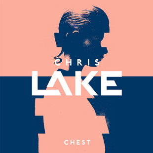 CHRIS LAKE GOES BACK TO HIS ORIGINS WITH 'CHEST'