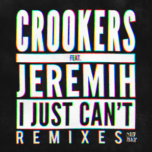 "Crookers ""I Just Can't"" feat. Jeremih (Remixes)"