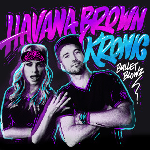 HAVANA BROWN & KRONIC 'BULLET BLOWZ' OUT NOW
